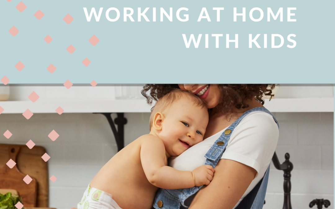 7 Tips for Working at Home with Kids