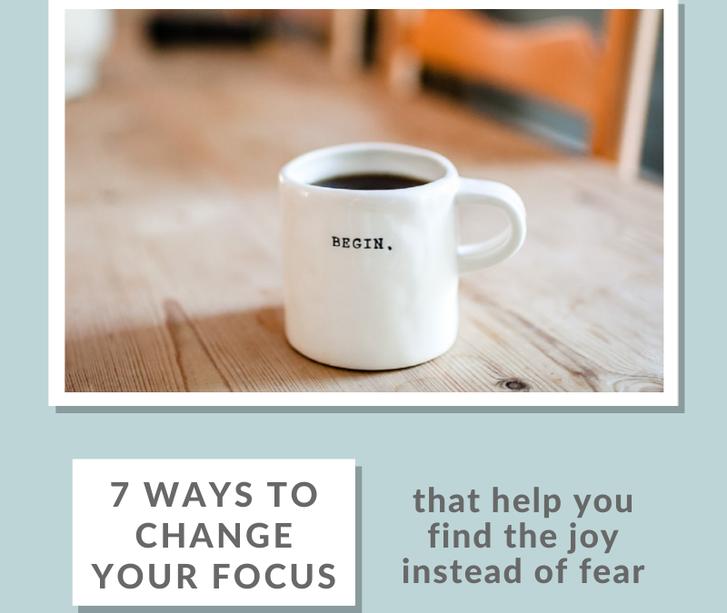 7 Ways To Change Your Focus