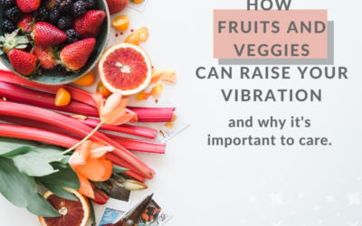 How Fruits & Veggies Can Raise Your Vibration