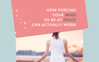 How Forcing Your Mind to be at Peace Can Actually Work